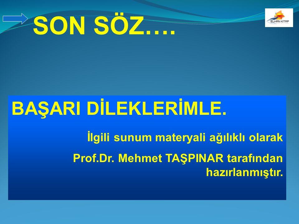 BAŞARI DİLEKLERİMLE. İlgili sunum materyali ağılıklı olarak Prof.Dr. Mehmet TAŞPINAR tarafından hazırlanmıştır. SON SÖZ….