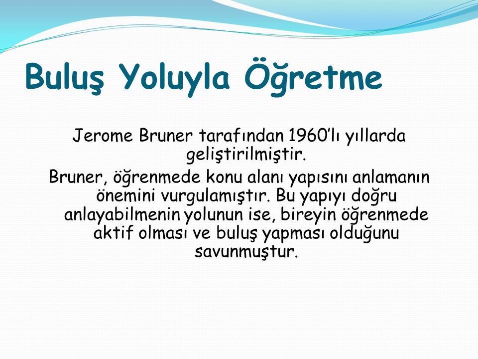 Buluş Yoluyla Öğretme Jerome Bruner tarafından 1960'lı yıllarda geliştirilmiştir. Bruner, öğrenmede konu alanı yapısını anlamanın önemini vurgulamıştı