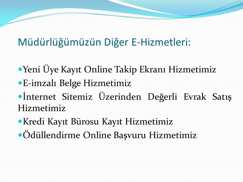 Müdürlüğümüzün Diğer E-Hizmetleri: Yeni Üye Kayıt Online Takip Ekranı Hizmetimiz E-imzalı Belge Hizmetimiz İnternet Sitemiz Üzerinden Değerli Evrak Satış Hizmetimiz Kredi Kayıt Bürosu Kayıt Hizmetimiz Ödüllendirme Online Başvuru Hizmetimiz