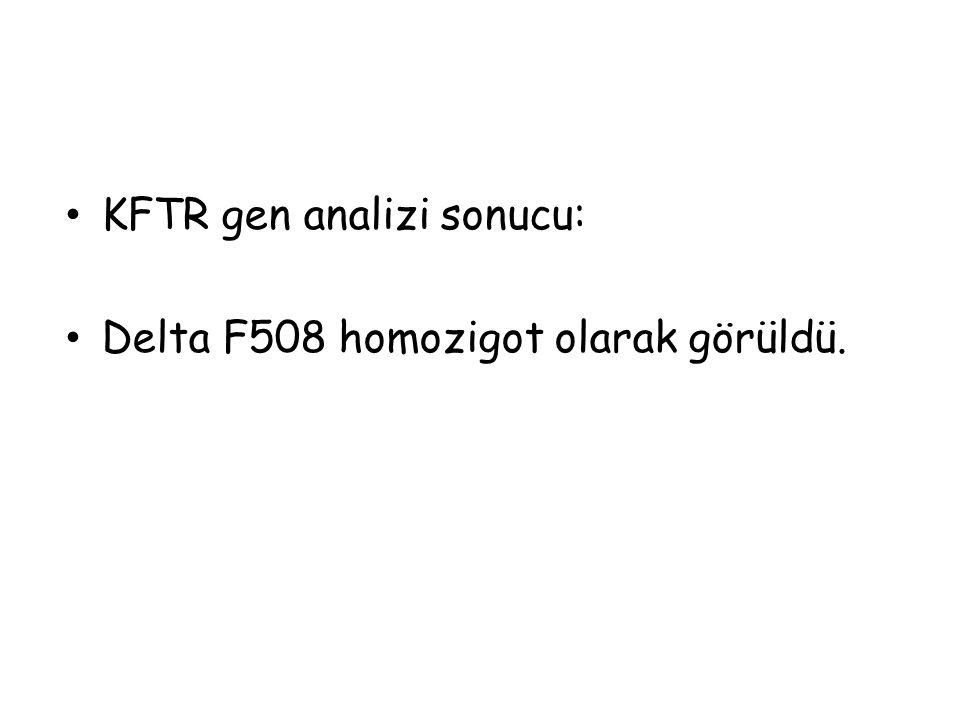 KFTR gen analizi sonucu: Delta F508 homozigot olarak görüldü.