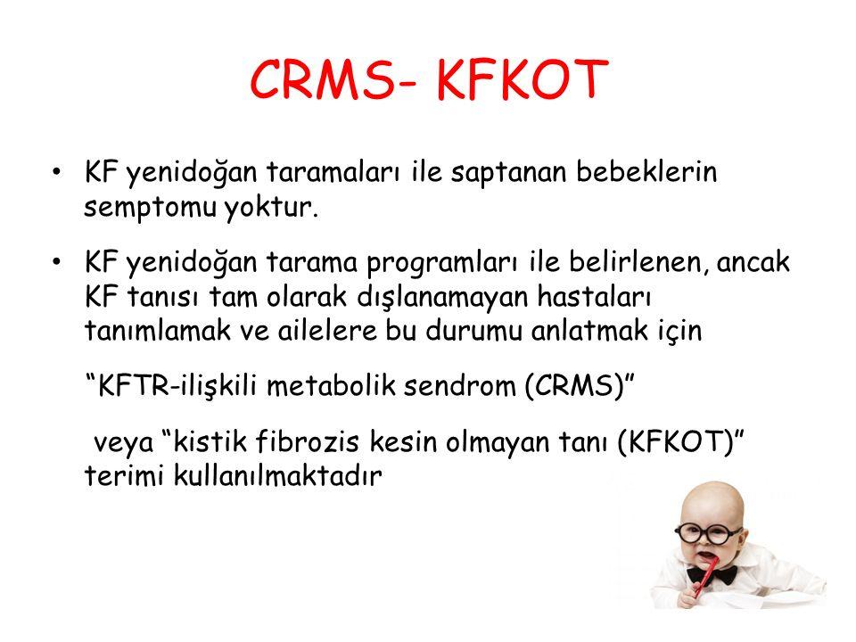 CRMS- KFKOT KF yenidoğan taramaları ile saptanan bebeklerin semptomu yoktur. KF yenidoğan tarama programları ile belirlenen, ancak KF tanısı tam olara
