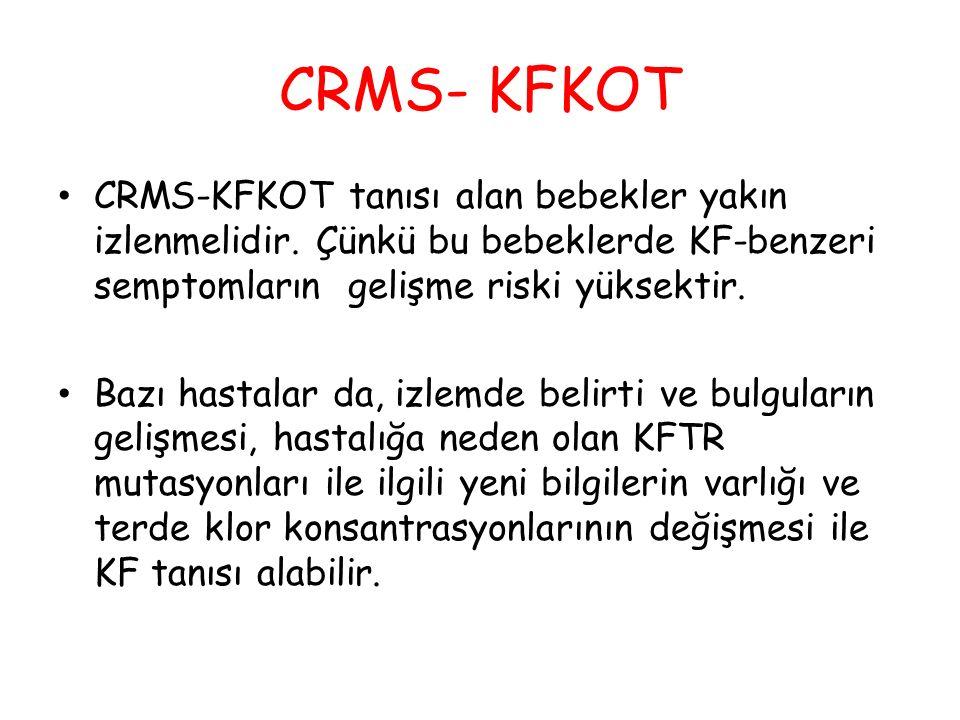 CRMS- KFKOT CRMS-KFKOT tanısı alan bebekler yakın izlenmelidir. Çünkü bu bebeklerde KF-benzeri semptomların gelişme riski yüksektir. Bazı hastalar da,