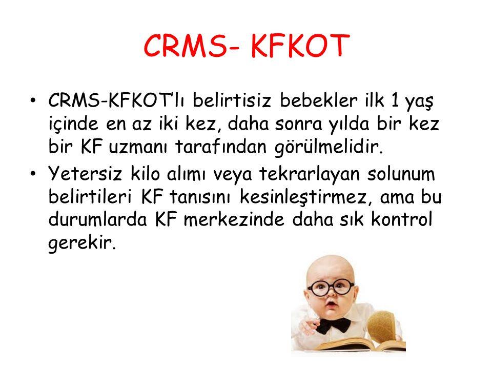 CRMS- KFKOT CRMS-KFKOT'lı belirtisiz bebekler ilk 1 yaş içinde en az iki kez, daha sonra yılda bir kez bir KF uzmanı tarafından görülmelidir. Yetersiz
