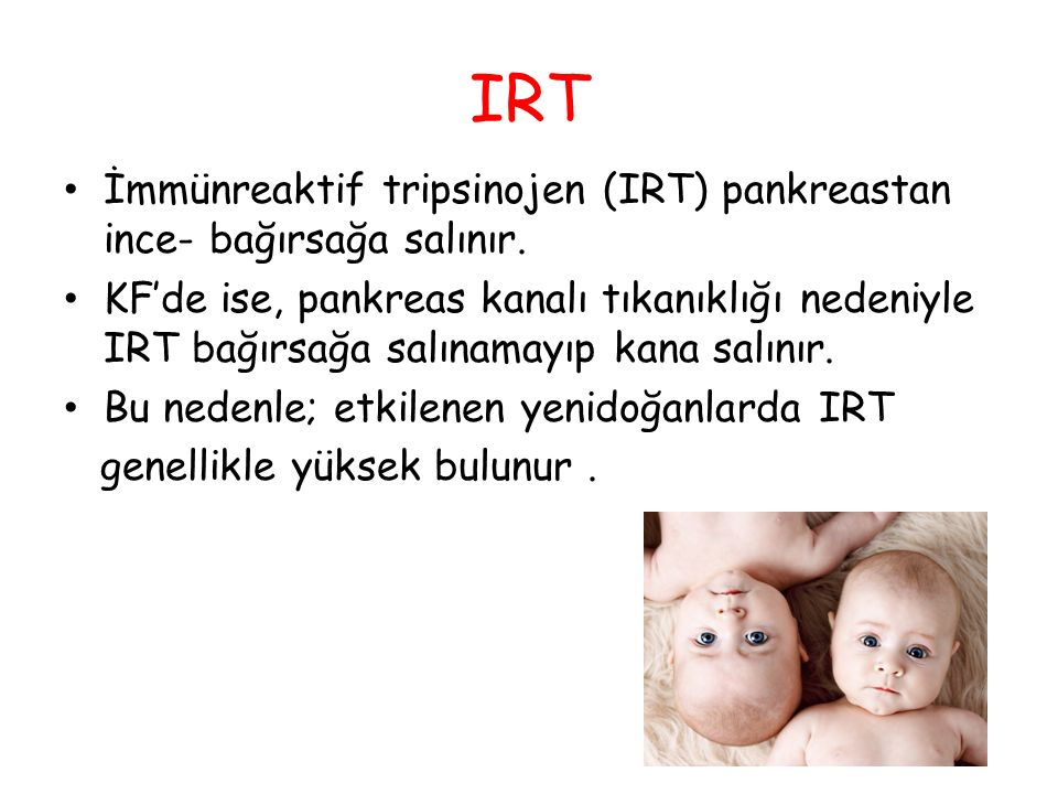 IRT İmmünreaktif tripsinojen (IRT) pankreastan ince- bağırsağa salınır. KF'de ise, pankreas kanalı tıkanıklığı nedeniyle IRT bağırsağa salınamayıp kan