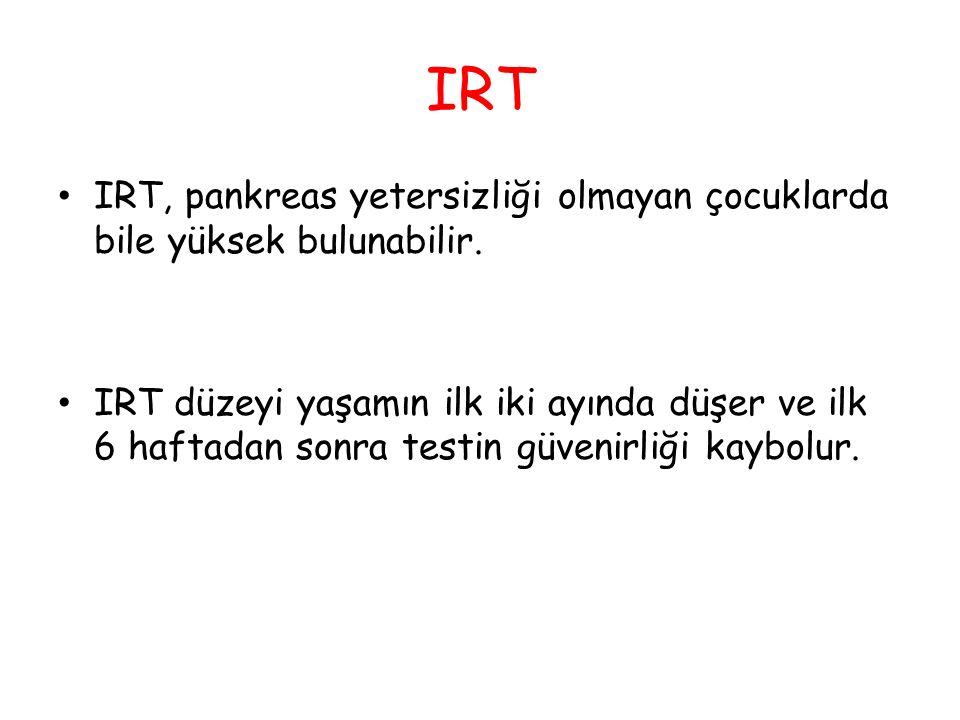 IRT IRT, pankreas yetersizliği olmayan çocuklarda bile yüksek bulunabilir. IRT düzeyi yaşamın ilk iki ayında düşer ve ilk 6 haftadan sonra testin güve