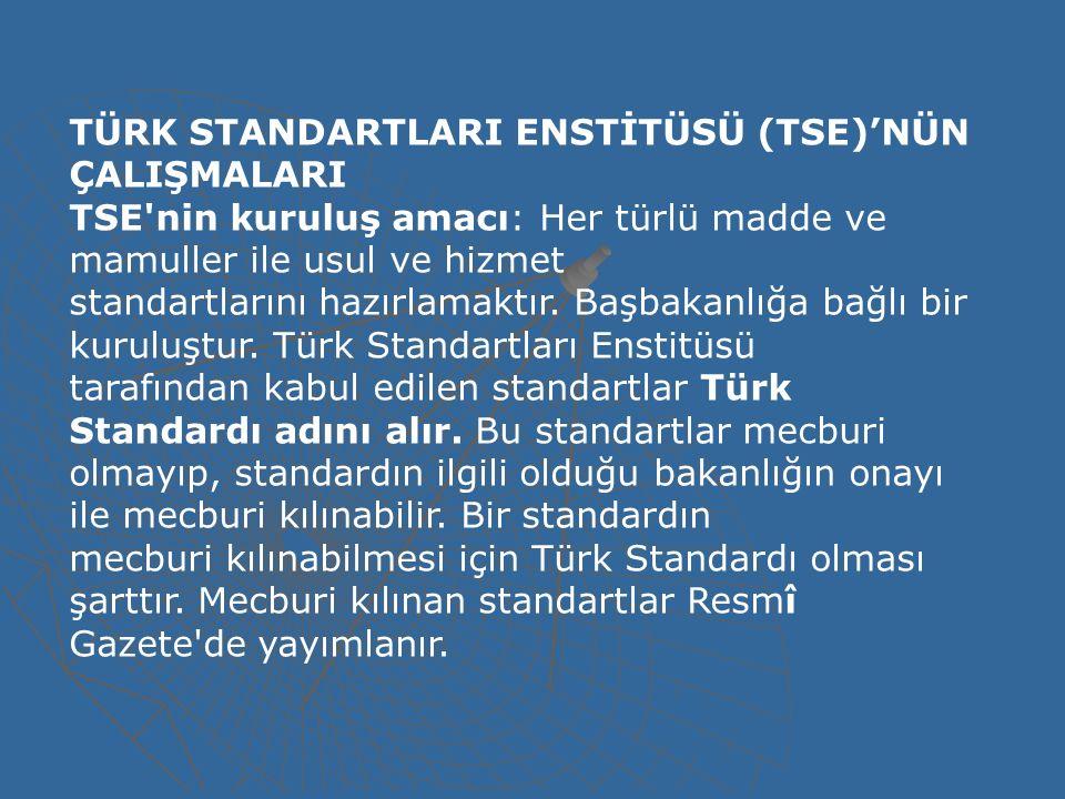 TÜRK STANDARTLARI ENSTİTÜSÜ (TSE)'NÜN ÇALIŞMALARI TSE nin kuruluş amacı: Her türlü madde ve mamuller ile usul ve hizmet standartlarını hazırlamaktır.