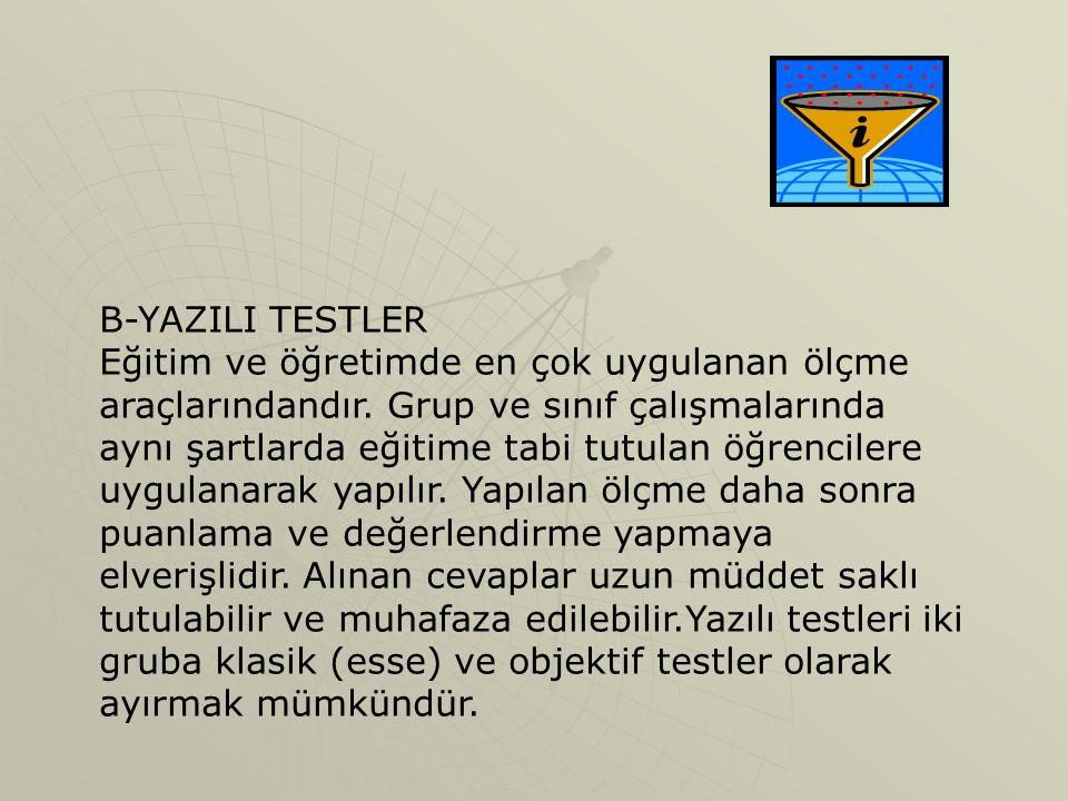 B-YAZILI TESTLER Eğitim ve öğretimde en çok uygulanan ölçme araçlarındandır.
