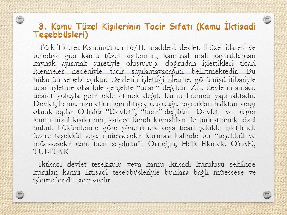 3.Kamu Tüzel Kişilerinin Tacir Sıfatı (Kamu İktisadi Teşebbüsleri) Türk Ticaret Kanunu'nun 16/II.
