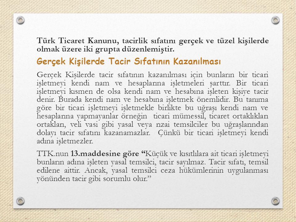 Türk Ticaret Kanunu, tacirlik sıfatını gerçek ve tüzel kişilerde olmak üzere iki grupta düzenlemiştir.