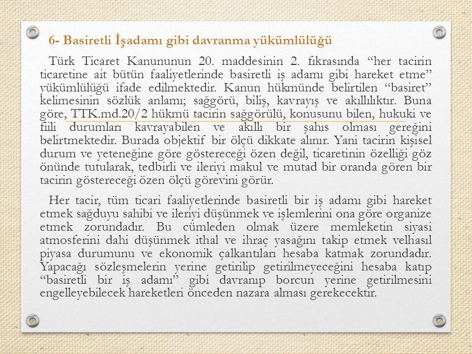 6- Basiretli İşadamı gibi davranma yükümlülüğü Türk Ticaret Kanununun 20.