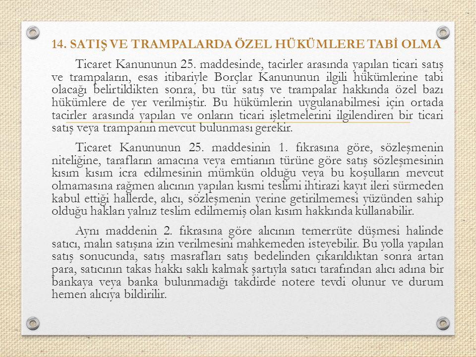 14.SATIŞ VE TRAMPALARDA ÖZEL HÜKÜMLERE TABİ OLMA Ticaret Kanununun 25.