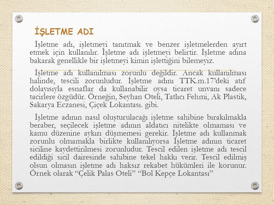 İŞLETME ADI İşletme adı, işletmeyi tanıtmak ve benzer işletmelerden ayırt etmek için kullanılır.