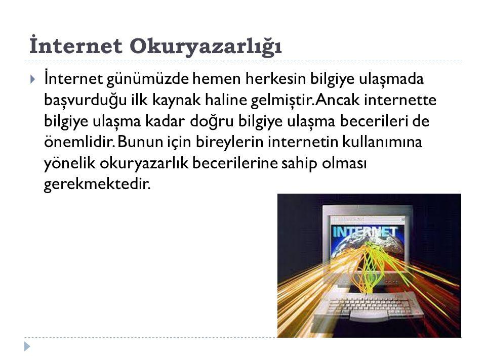 İnternet Okuryazarlığı  İ nternet günümüzde hemen herkesin bilgiye ulaşmada başvurdu ğ u ilk kaynak haline gelmiştir. Ancak internette bilgiye ulaşma
