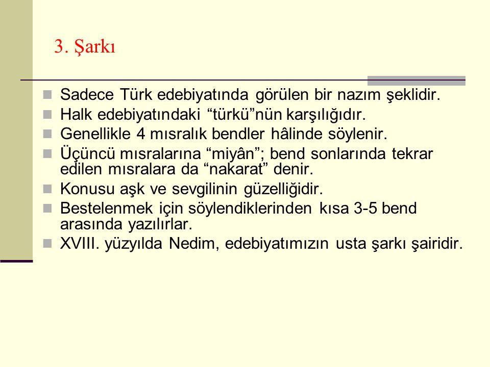 3.Şarkı Sadece Türk edebiyatında görülen bir nazım şeklidir.