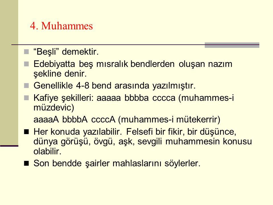 4.Muhammes Beşli demektir. Edebiyatta beş mısralık bendlerden oluşan nazım şekline denir.