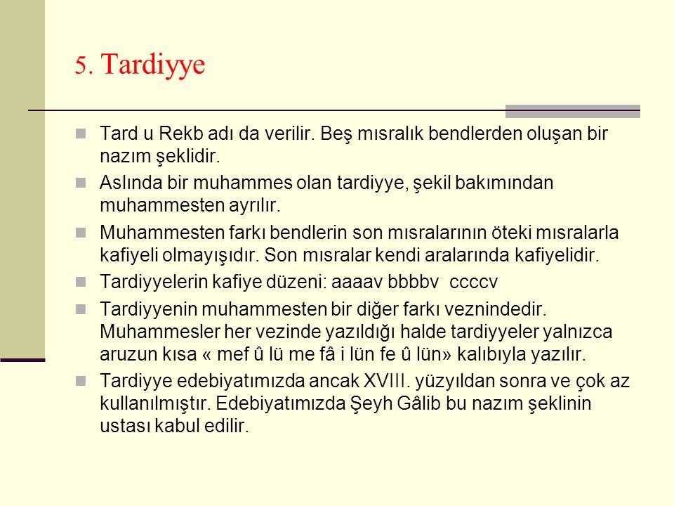 5.Tardiyye Tard u Rekb adı da verilir. Beş mısralık bendlerden oluşan bir nazım şeklidir.