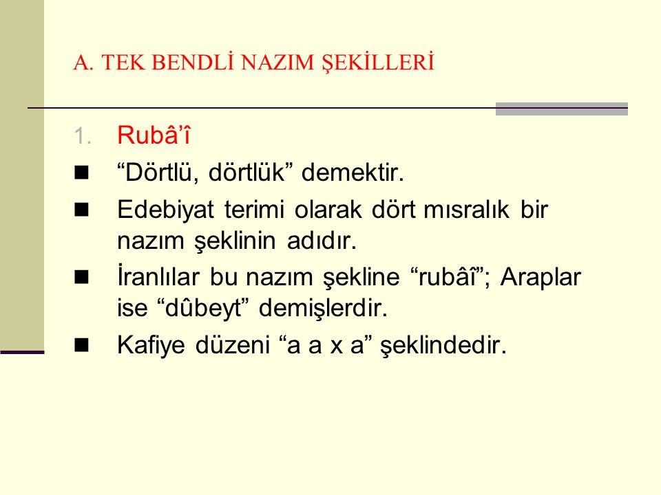 A.TEK BENDLİ NAZIM ŞEKİLLERİ 1. Rubâ'î Dörtlü, dörtlük demektir.