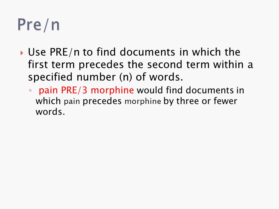  Use PRE/n to find documents in which the first term precedes the second term within a specified number (n) of words.
