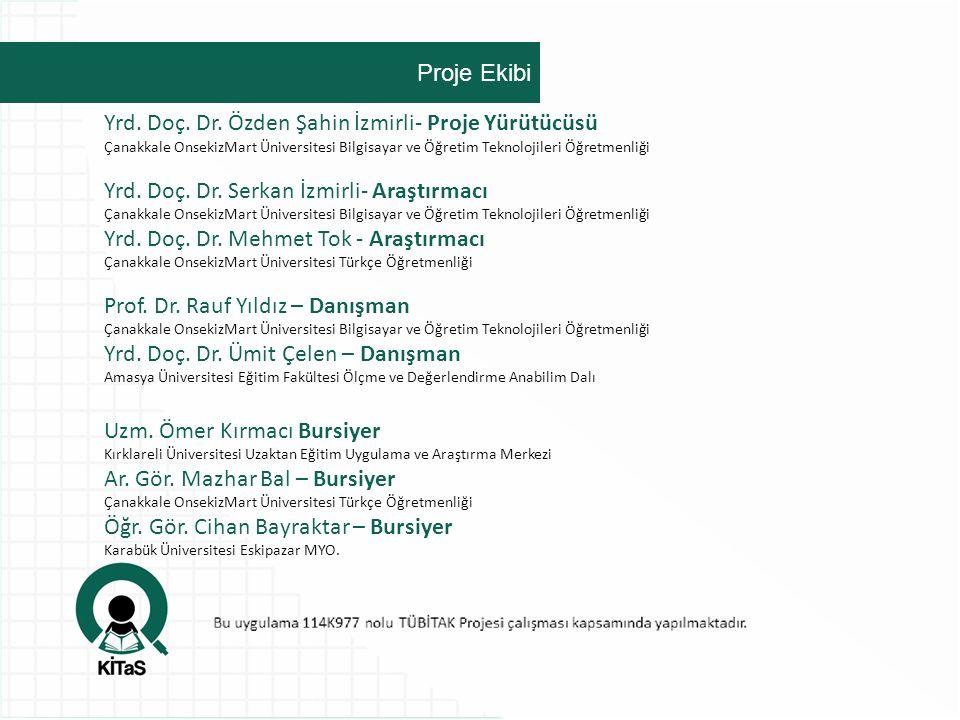 Proje Ekibi Yrd. Doç. Dr. Özden Şahin İzmirli- Proje Yürütücüsü Çanakkale OnsekizMart Üniversitesi Bilgisayar ve Öğretim Teknolojileri Öğretmenliği Yr