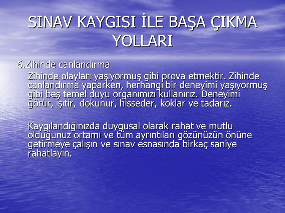 SINAV KAYGISI İLE BAŞA ÇIKMA YOLLARI 6.Zihinde canlandırma Zihinde olayları yaşıyormuş gibi prova etmektir.