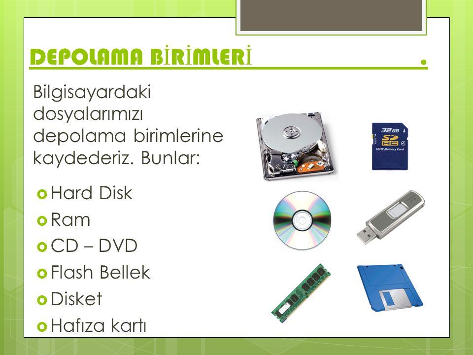DEPOLAMA B İ R İ MLER İ. Bilgisayardaki dosyalarımızı depolama birimlerine kaydederiz. Bunlar:  Hard Disk  Ram  CD – DVD  Flash Bellek  Disket 
