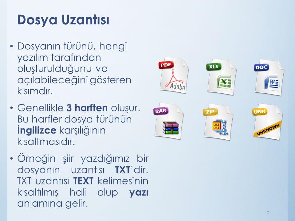 Dosya Uzantısı Dosyanın türünü, hangi yazılım tarafından oluşturulduğunu ve açılabileceğini gösteren kısımdır. Genellikle 3 harften oluşur. Bu harfler