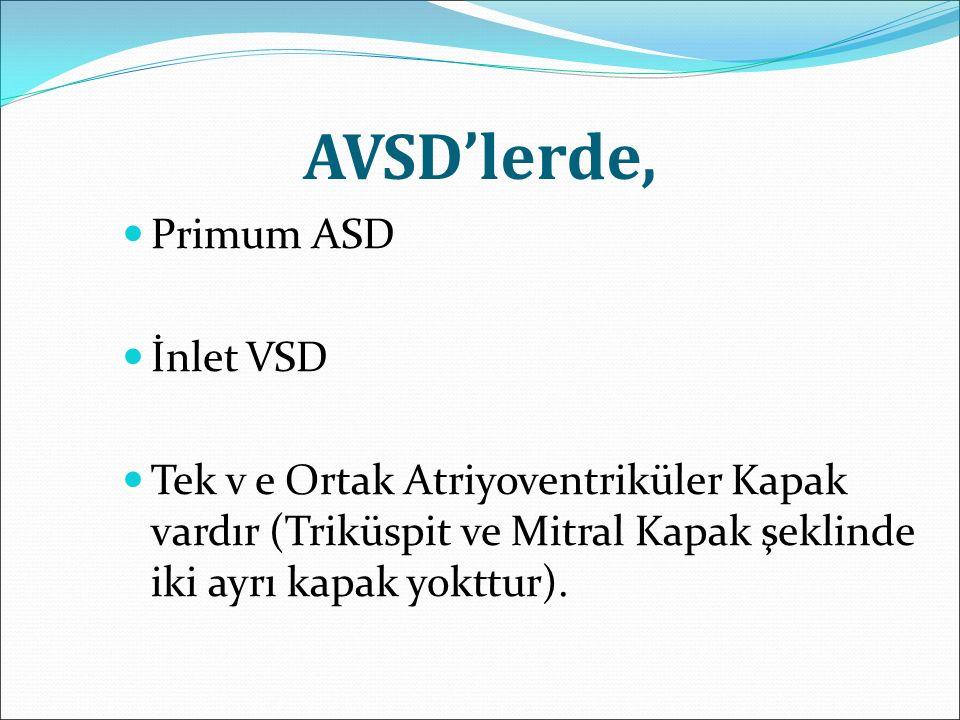 AVSD'lerde, Primum ASD İnlet VSD Tek v e Ortak Atriyoventriküler Kapak vardır (Triküspit ve Mitral Kapak şeklinde iki ayrı kapak yokttur).