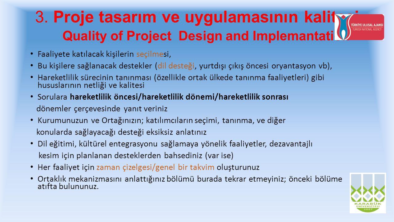 3. Proje tasarım ve uygulamasının kalitesi Quality of Project Design and Implemantation Faaliyete katılacak kişilerin seçilmesi, Bu kişilere sağlanaca
