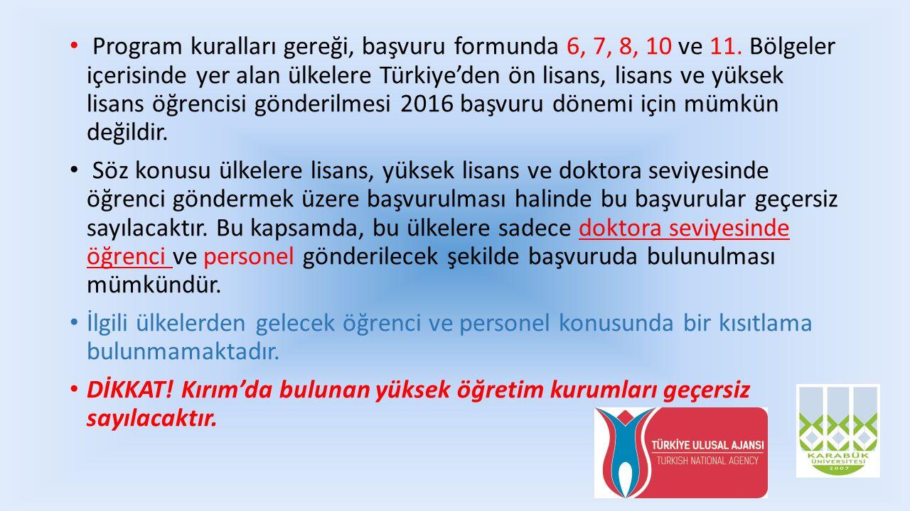 Program kuralları gereği, başvuru formunda 6, 7, 8, 10 ve 11. Bölgeler içerisinde yer alan ülkelere Türkiye'den ön lisans, lisans ve yüksek lisans öğr