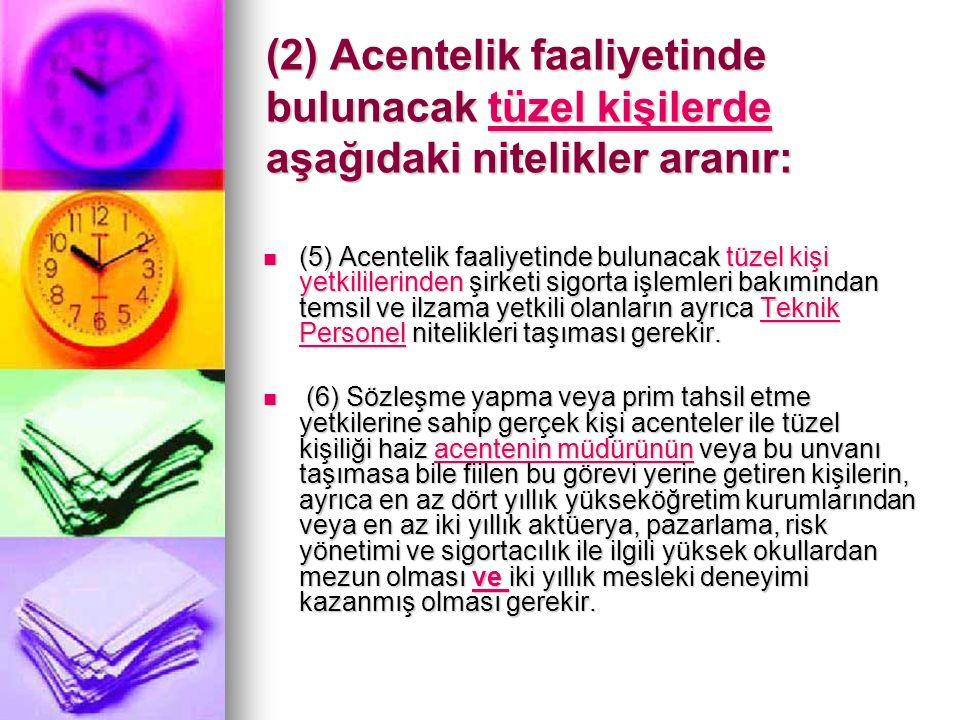 (2) Acentelik faaliyetinde bulunacak tüzel kişilerde aşağıdaki nitelikler aranır: (5) Acentelik faaliyetinde bulunacak tüzel kişi yetkililerinden şirk