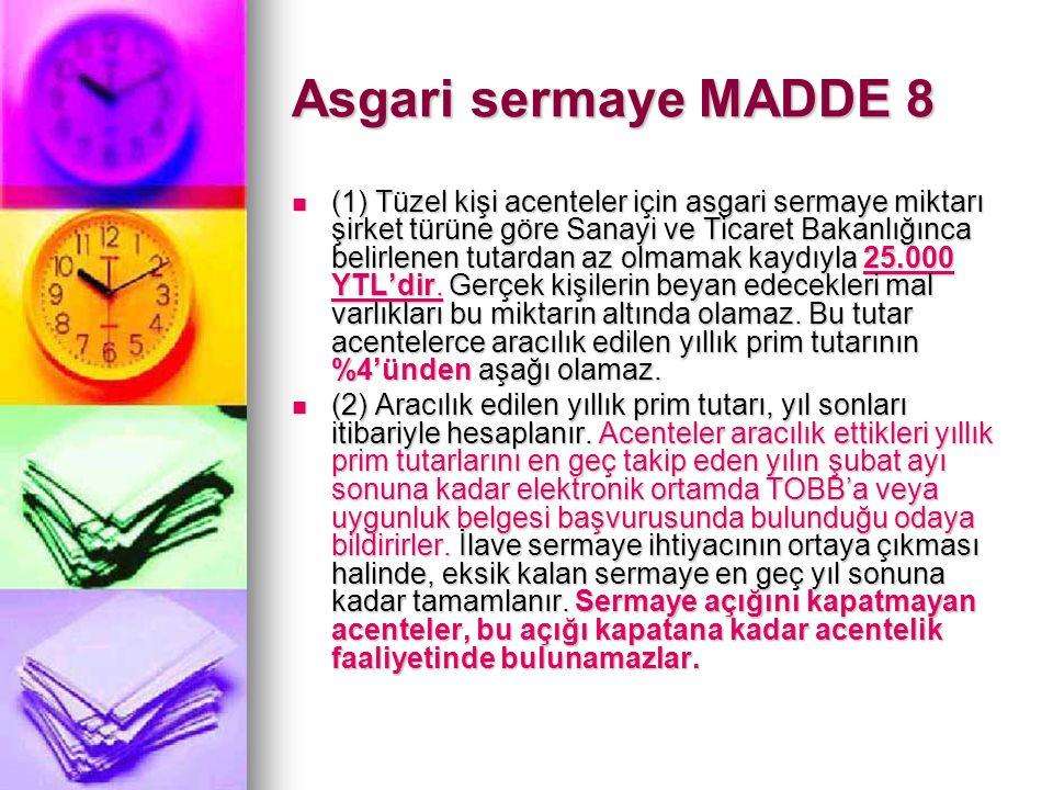 Asgari sermaye MADDE 8 (1) Tüzel kişi acenteler için asgari sermaye miktarı şirket türüne göre Sanayi ve Ticaret Bakanlığınca belirlenen tutardan az o