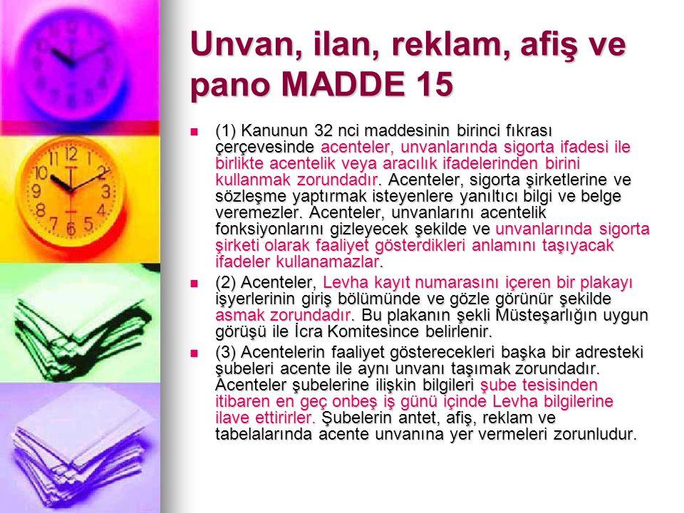Unvan, ilan, reklam, afiş ve pano MADDE 15 (1) Kanunun 32 nci maddesinin birinci fıkrası çerçevesinde acenteler, unvanlarında sigorta ifadesi ile birlikte acentelik veya aracılık ifadelerinden birini kullanmak zorundadır.