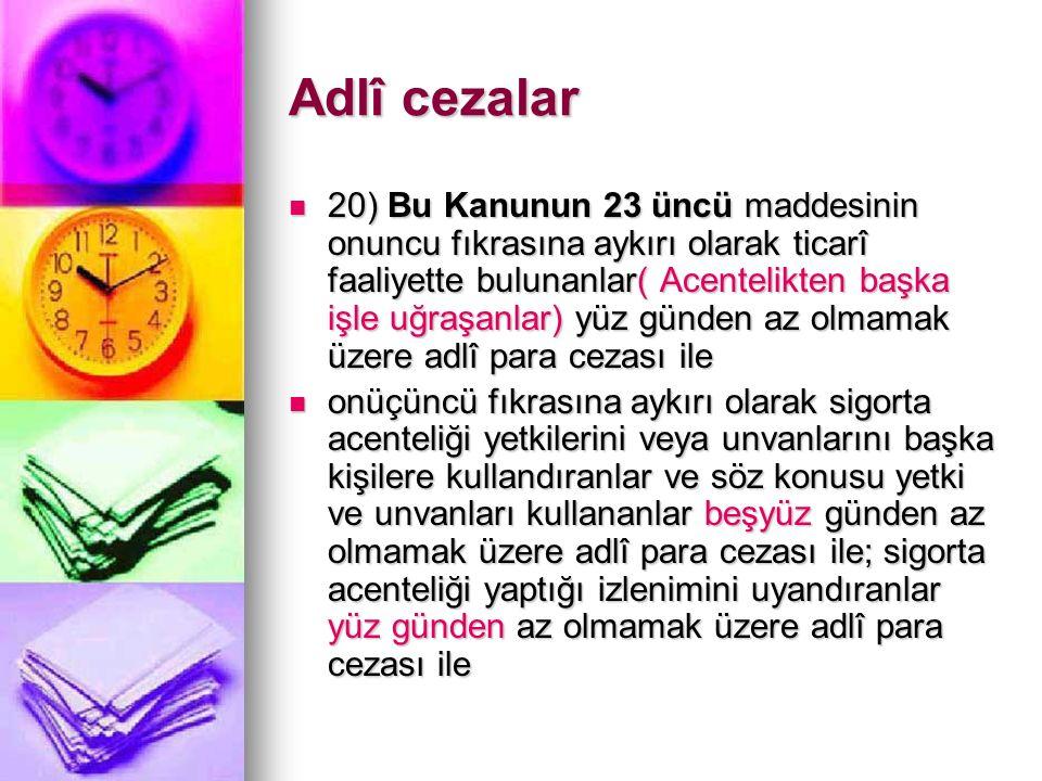 Adlî cezalar 20) Bu Kanunun 23 üncü maddesinin onuncu fıkrasına aykırı olarak ticarî faaliyette bulunanlar( Acentelikten başka işle uğraşanlar) yüz gü