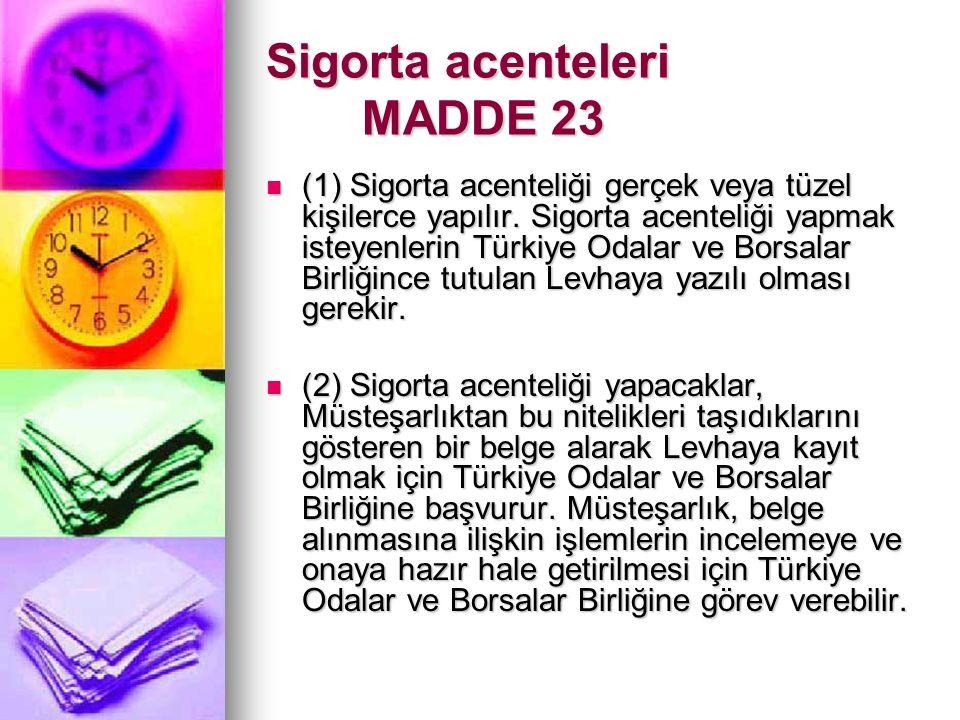 Sigorta acenteleri MADDE 23 (1) Sigorta acenteliği gerçek veya tüzel kişilerce yapılır. Sigorta acenteliği yapmak isteyenlerin Türkiye Odalar ve Borsa