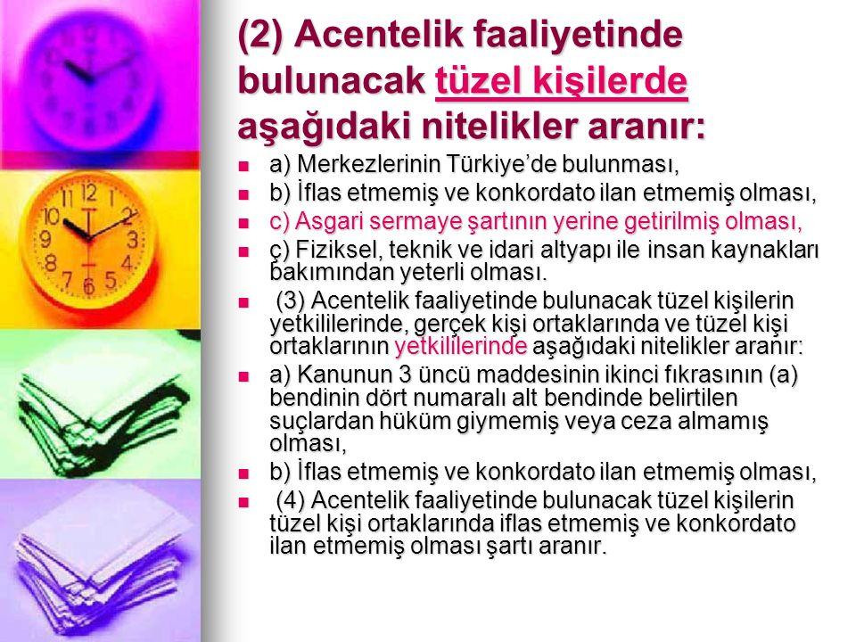 (2) Acentelik faaliyetinde bulunacak tüzel kişilerde aşağıdaki nitelikler aranır: a) Merkezlerinin Türkiye'de bulunması, a) Merkezlerinin Türkiye'de b