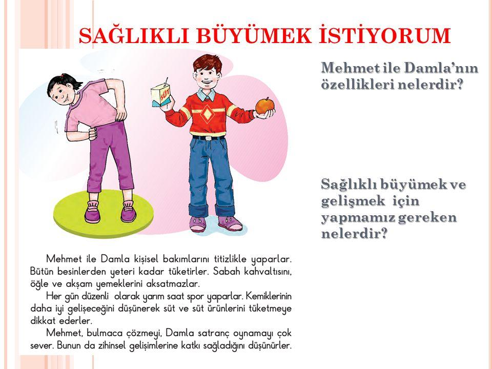 SAĞLIKLI BÜYÜMEK İSTİYORUM Mehmet ile Damla'nın özellikleri nelerdir? Sağlıklı büyümek ve gelişmek için yapmamız gereken nelerdir?