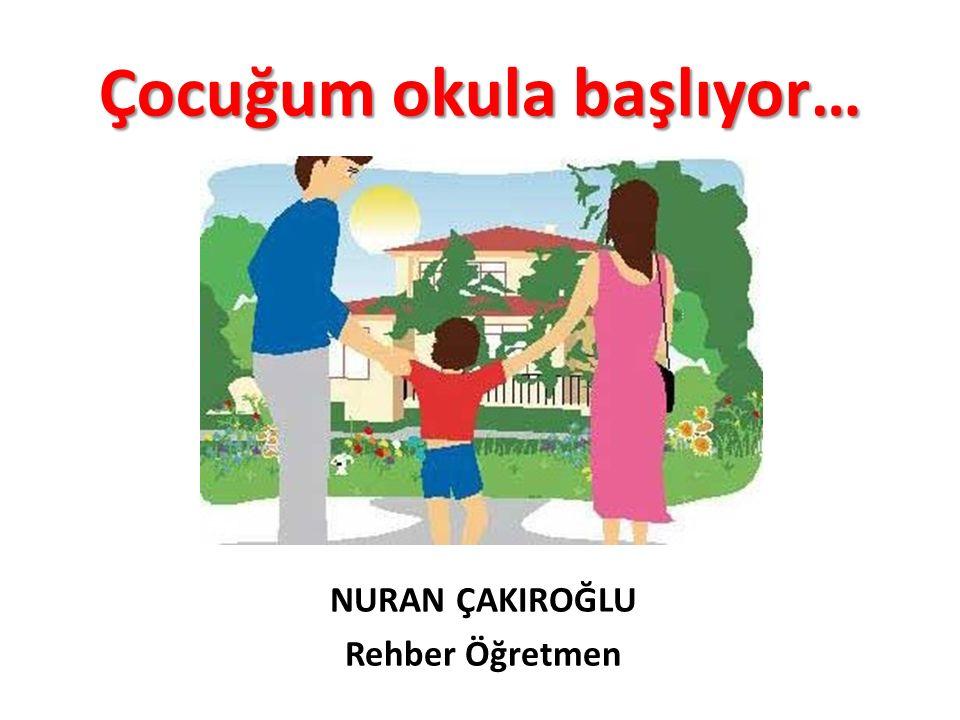 Çocuğum okula başlıyor… NURAN ÇAKIROĞLU Rehber Öğretmen
