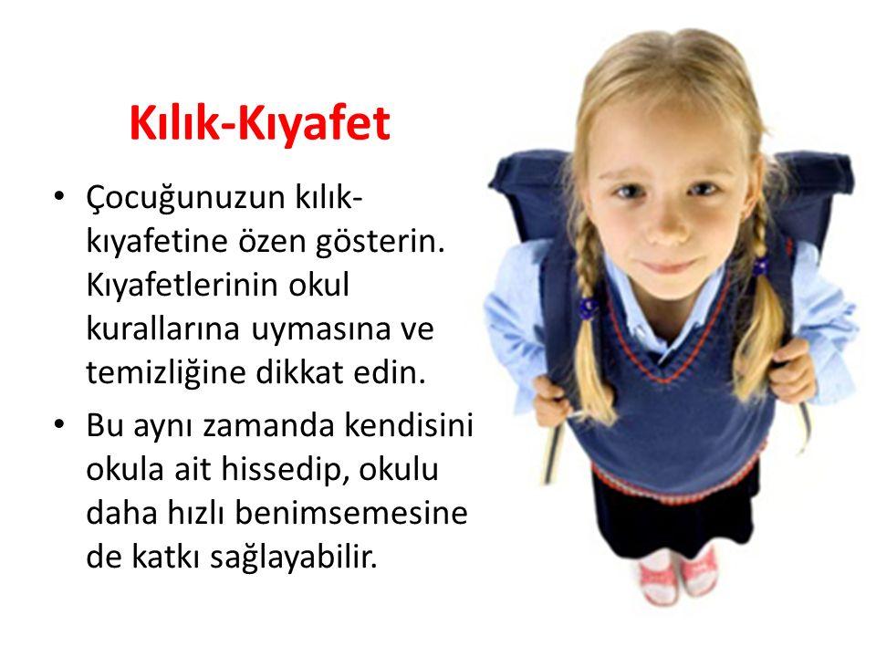 Kılık-Kıyafet Çocuğunuzun kılık- kıyafetine özen gösterin. Kıyafetlerinin okul kurallarına uymasına ve temizliğine dikkat edin. Bu aynı zamanda kendis