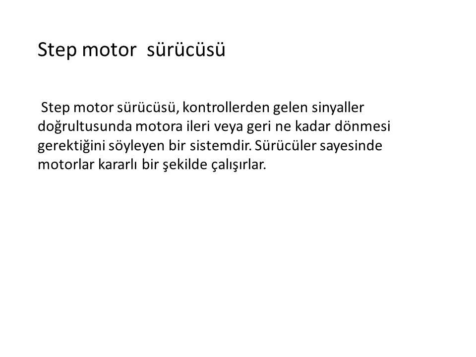 Step motor sürücüsü Step motor sürücüsü, kontrollerden gelen sinyaller doğrultusunda motora ileri veya geri ne kadar dönmesi gerektiğini söyleyen bir