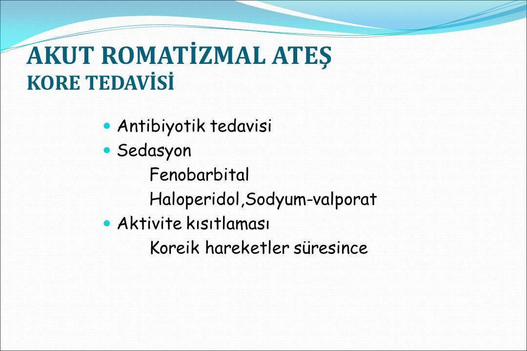 DESTEK TEDAVİSİ İstirahat: (aktif bulgular kaybolana kadar) -artritte 4-6 hafta -karditte 2-3 ay 2-3 ay boyunca tüm hastalar ağır aktivitelerden kaçınmalıdır.