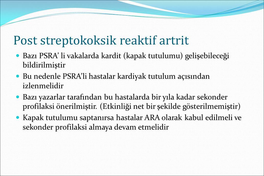 Post streptokoksik reaktif artrit PSRA ARA 10 gün sonra görülür Aspirine iyi cevap vermez Persistandır Büyük eklemleri, küçük eklemleri ve aksiyal eklemleri tutar 14-21 gün sonra Aspirine iyi cevap verir Gezici ve geçicidir Yalnızca büyük eklemleri tutar
