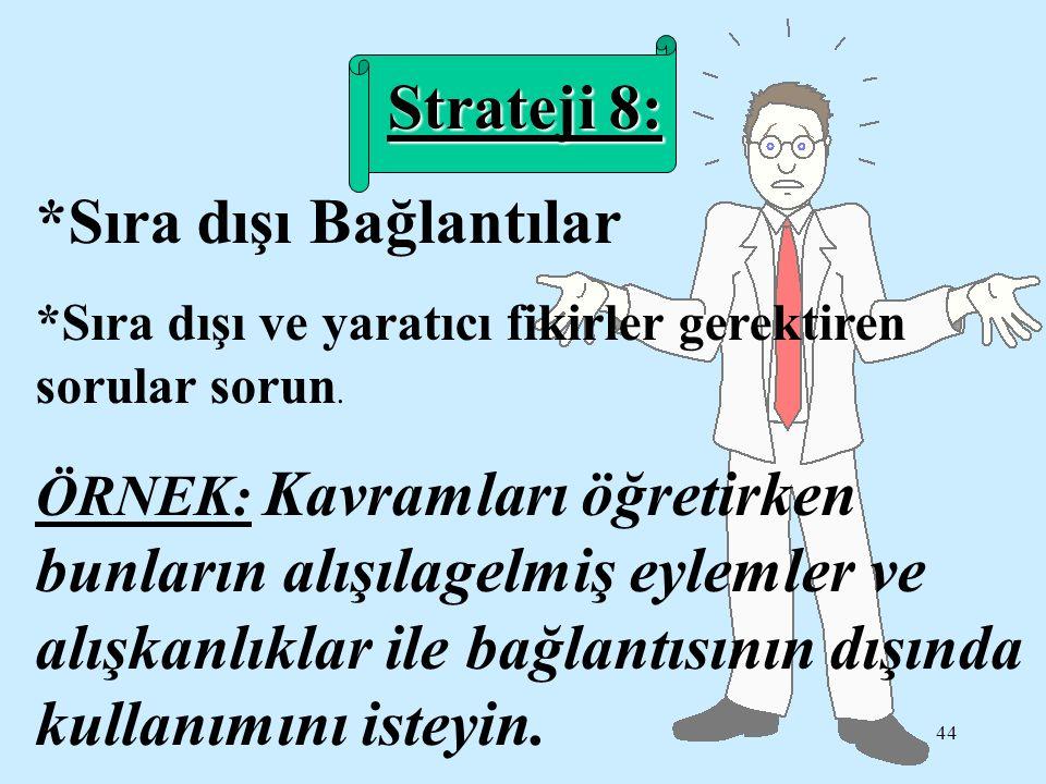 43 Strateji 7 : Benzer veya Farklı Kavramları, olguları, olayları değerlendirerek karşılaştırmayı gerektiren sorular sorun.
