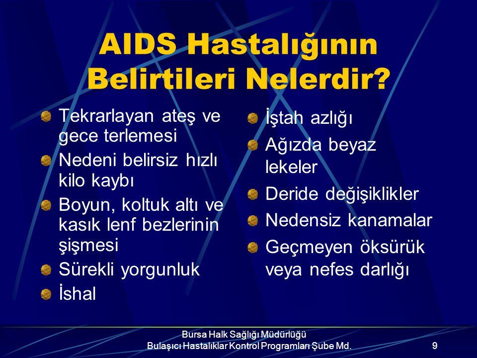 Bursa Halk Sağlığı Müdürlüğü Bulaşıcı Hastalıklar Kontrol Programları Şube Md.8 AIDS Tanısı? AIDS virusu tek bir hastalık tablosu oluşturmaz. Kişinin