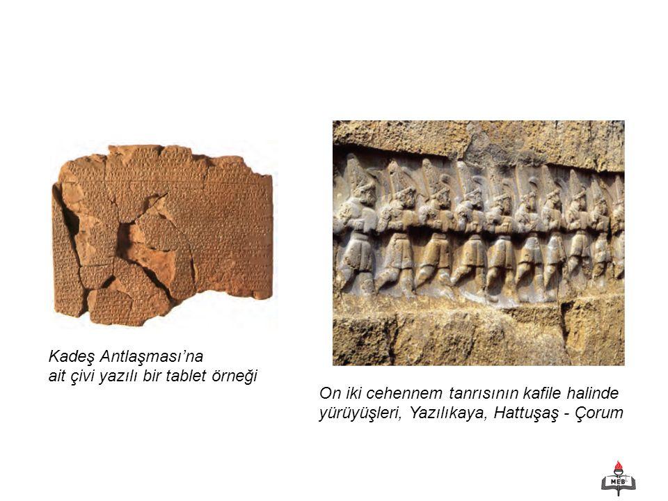 11 Kadeş Antlaşması'na ait çivi yazılı bir tablet örneği On iki cehennem tanrısının kafile halinde yürüyüşleri, Yazılıkaya, Hattuşaş - Çorum