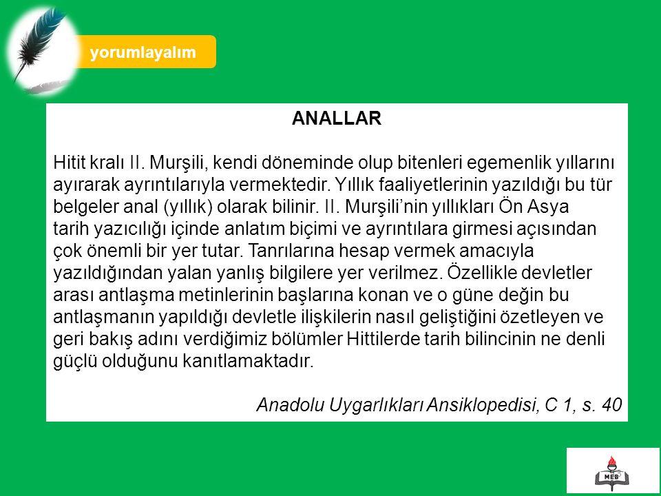13 yorumlayalım ANALLAR Hitit kralı II. Murşili, kendi döneminde olup bitenleri egemenlik yıllarını ayırarak ayrıntılarıyla vermektedir. Yıllık faaliy