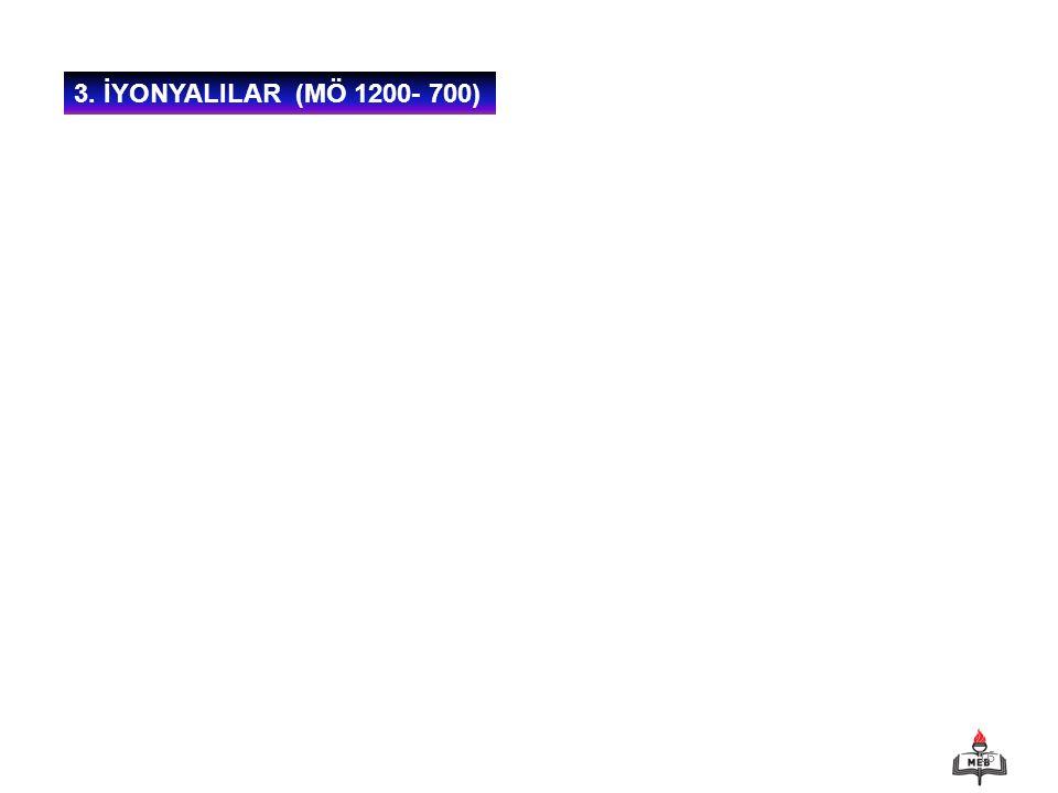 16 3. İYONYALILAR (MÖ 1200- 700)