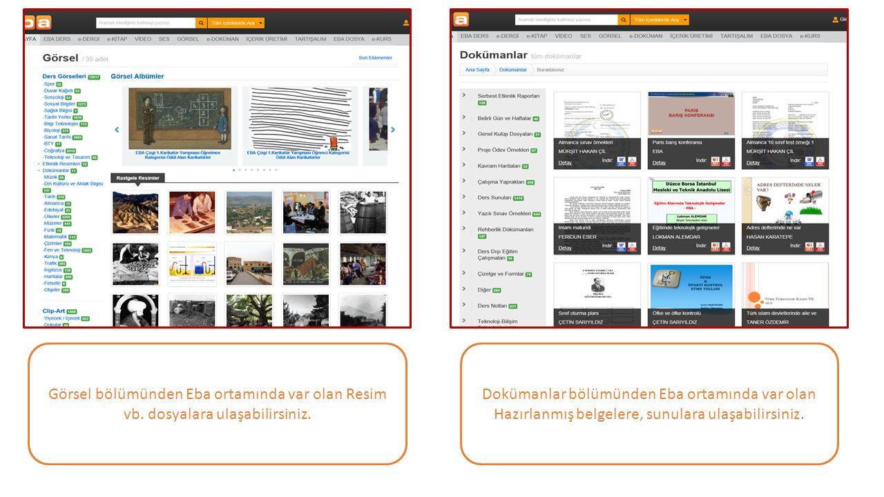 Görsel bölümünden Eba ortamında var olan Resim vb. dosyalara ulaşabilirsiniz. Dokümanlar bölümünden Eba ortamında var olan Hazırlanmış belgelere, sunu