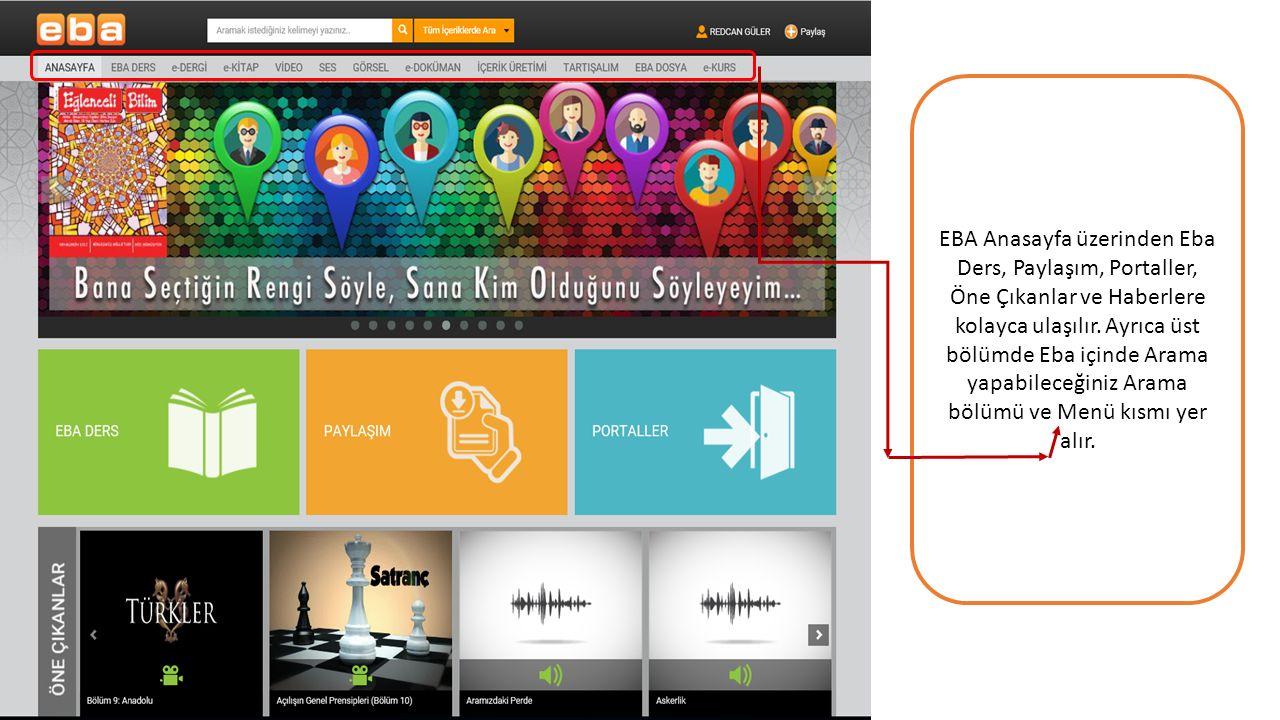 EBA Anasayfa üzerinden Eba Ders, Paylaşım, Portaller, Öne Çıkanlar ve Haberlere kolayca ulaşılır. Ayrıca üst bölümde Eba içinde Arama yapabileceğiniz