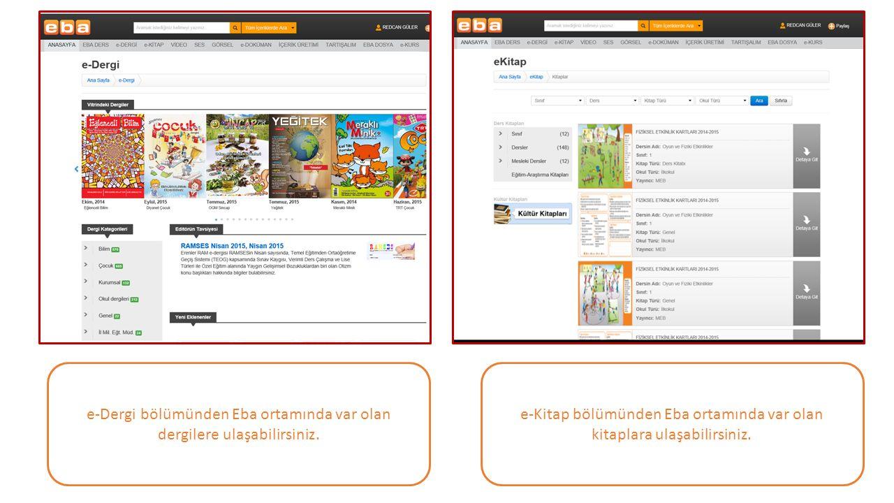 e-Dergi bölümünden Eba ortamında var olan dergilere ulaşabilirsiniz. e-Kitap bölümünden Eba ortamında var olan kitaplara ulaşabilirsiniz.