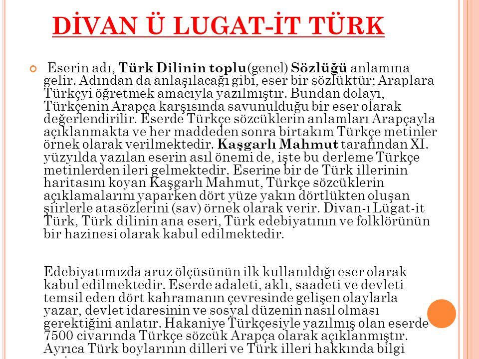 DİVAN Ü LUGAT-İT TÜRK Eserin adı, Türk Dilinin toplu (genel) Sözlüğü anlamına gelir. Adından da anlaşılacağı gibi, eser bir sözlüktür; Araplara Türkçy